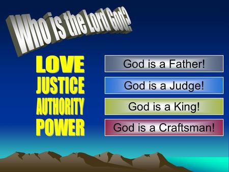 God is a Craftsman! God is a Father! God is a Judge! God is a King!