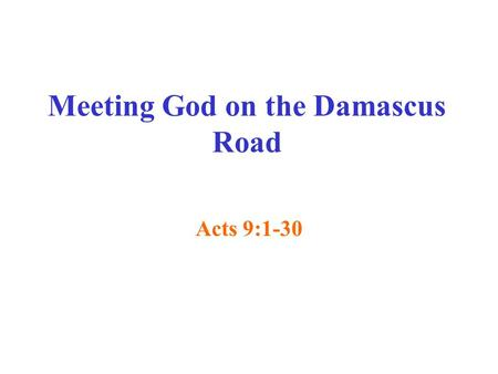 Meeting God on the Damascus Road Acts 9:1-30. Paul Thought He Was Right Acts 9:1-2 He sincerely believed he ought to persecute the followers of Jesus.