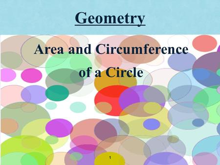 Geometry 1 Area and Circumference of a Circle. Central Angle A central angle is an angle whose vertex is at the center of the circle. 2 The measure of.