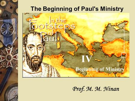 IV The Beginning of Paul's Ministry Prof. M. M. Ninan Beginning of Ministry.