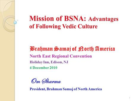 Mission of BSNA: Advantages of Following Vedic Culture Brahman Samaj of North America North East Regional Convention Holiday Inn, Edison, NJ 4 December.