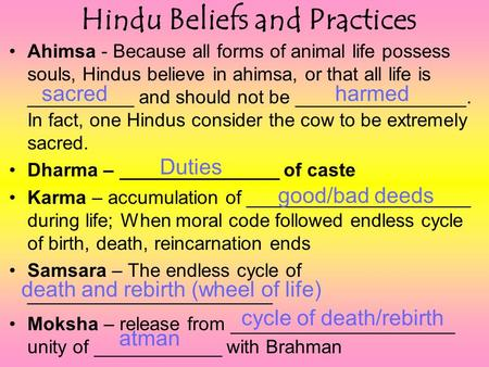 Hindu Beliefs and Practices Ahimsa - Because all forms of animal life possess souls, Hindus believe in ahimsa, or that all life is __________ and should.