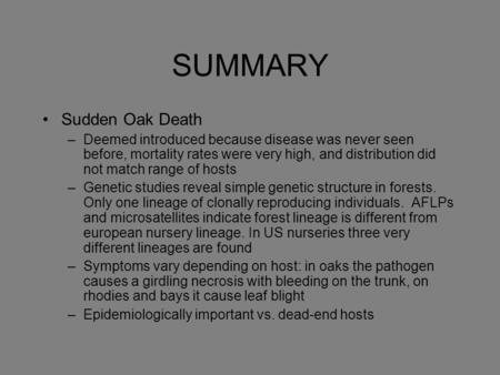 SUMMARY Sudden Oak Death –Deemed introduced because disease was never seen before, mortality rates were very high, and distribution did not match range.
