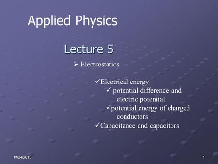 110/24/2015 Applied Physics Lecture 5  Electrostatics Electrical energy potential difference and electric potential potential energy of charged conductors.