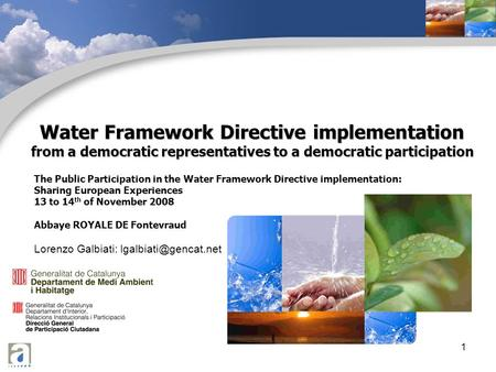 1 Water Framework Directive implementation from a democratic representatives to a democratic participation The Public Participation in the Water Framework.
