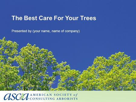 The Best Care For Your Trees Presented by (your name, name of company)
