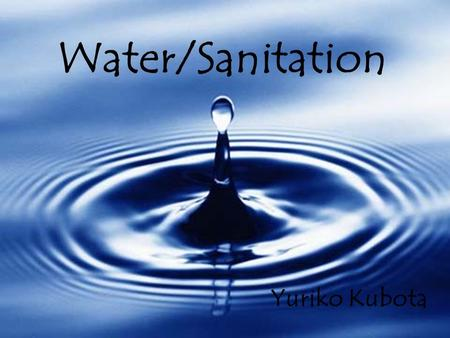 Water/Sanitation Yuriko Kubota. Nature of Water Composition of fresh water: 69.56% is frozen, 30.06% is groundwater, and the rest is lakes, soil moisture,