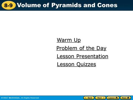 8-9 Volume of Pyramids and Cones Warm Up Warm Up Lesson Presentation Lesson Presentation Problem of the Day Problem of the Day Lesson Quizzes Lesson Quizzes.