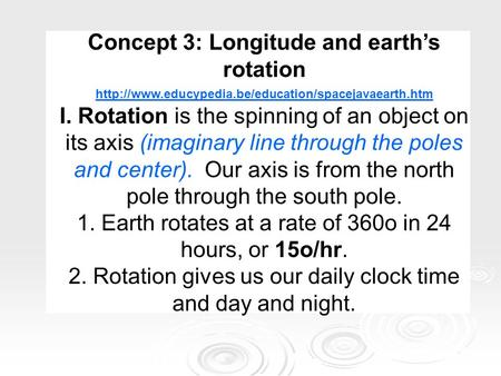 Concept 3: Longitude and earth's rotation  I. Rotation is the spinning of an object on its axis (imaginary.