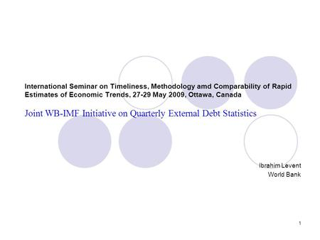 1 International Seminar on Timeliness, Methodology amd Comparability of Rapid Estimates of Economic Trends, 27-29 May 2009, Ottawa, Canada Joint WB-IMF.