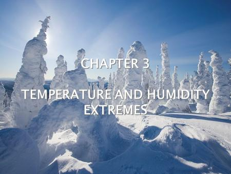 CHAPTER 3 TEMPERATURE AND HUMIDITY EXTREMES CHAPTER 3 TEMPERATURE AND HUMIDITY EXTREMES.