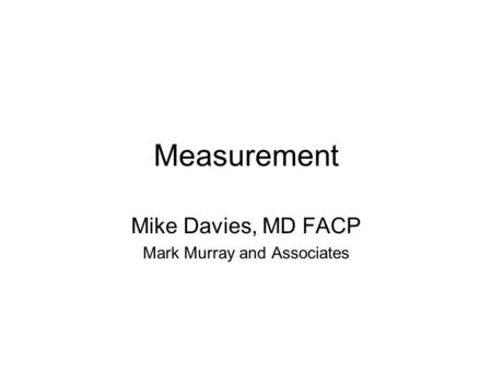 Measurement Mike Davies, MD FACP Mark Murray and Associates.