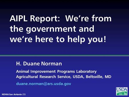 H. Duane Norman Animal Improvement Programs Laboratory Agricultural Research Service, USDA, Beltsville, MD NDHIA San Antonio.