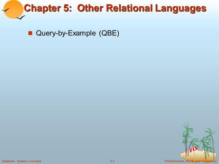 ©Silberschatz, Korth and Sudarshan5.1Database System Concepts Chapter 5: Other Relational Languages Query-by-Example (QBE)