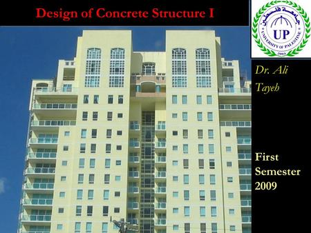 Design of Concrete Structure I Dr. Ali Tayeh First Semester 2009 Dr. Ali Tayeh First Semester 2009.