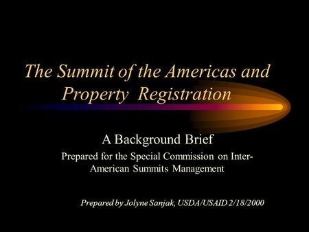 The Summit of the Americas and Property Registration A Background Brief Prepared for the Special Commission on Inter- American Summits Management Prepared.