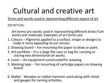 Cultural and creative art Terms and words used in representing different aspect of art DEFINITION: Art terms are words used in representing different kinds.