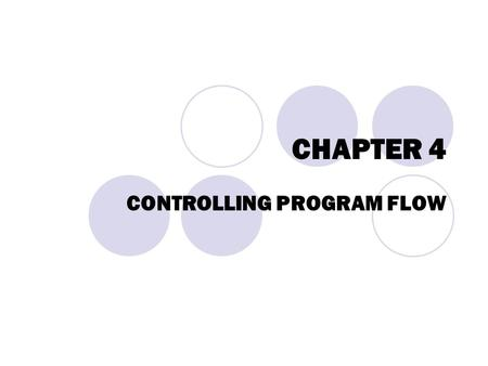 "CHAPTER 4 CONTROLLING PROGRAM FLOW. The if Statement Allow a program to make decisions.  Example: if (Temp < 5) cout << ""Wear a coat today."" << endl;"