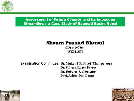 1 Assessment of Future Climate and its Impact on Streamflow: a Case Study of Bagmati Basin, Nepal Examination Committee: Dr. Mukand S. Babel (Chairperson)