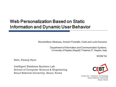 Web Personalization Based on Static Information and Dynamic User Behavior Center for E-Business Technology Seoul National University Seoul, Korea Nam,