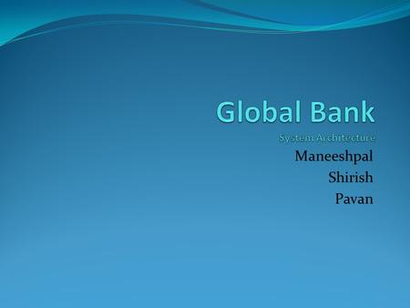 Maneeshpal Shirish Pavan. Introduction Our project is a banking solution where we implement our banking service in the form of two modules. Module 1: