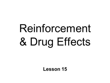 Reinforcement & Drug Effects Lesson 15. Operant Conditioning n Acquisition & Maintenance of behavior l important for survival l Response Consequences.