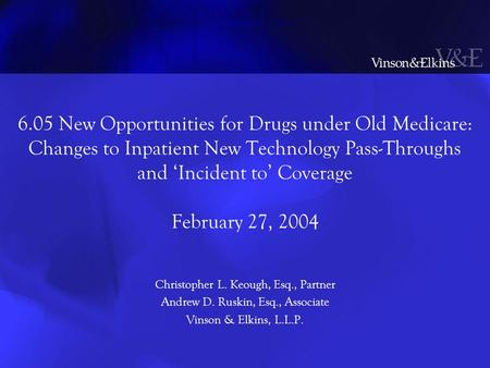 6.05 New Opportunities for Drugs under Old Medicare: Changes to Inpatient New Technology Pass-Throughs and 'Incident to' Coverage February 27, 2004 Christopher.
