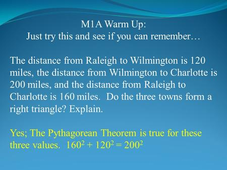 M1A Warm Up: Just try this and see if you can remember… The distance from Raleigh to Wilmington is 120 miles, the distance from Wilmington to Charlotte.
