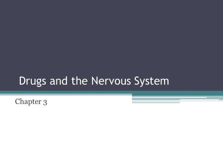 Drugs and the Nervous System Chapter 3.  The nervous system is an electro-chemical communication system that regulates all physiological systems  Psychotropic.