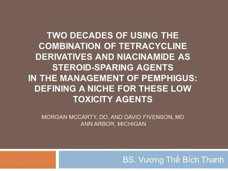 TWO DECADES OF USING THE COMBINATION OF TETRACYCLINE DERIVATIVES AND NIACINAMIDE AS STEROID-SPARING AGENTS IN THE MANAGEMENT OF PEMPHIGUS: DEFINING A NICHE.