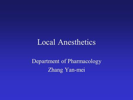 Local Anesthetics Department of Pharmacology Zhang Yan-mei.