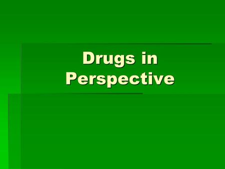 Drugs in Perspective. Definitions  drug- any substance that alters one's ability to function emotionally, physically, intellectually, financially, or.