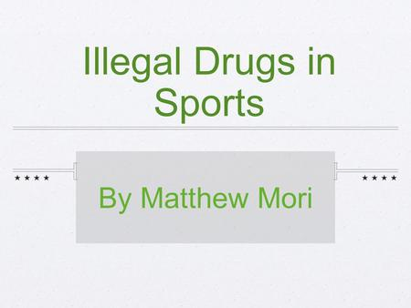 Illegal Drugs in Sports By Matthew Mori. An introduction to drug abuse... Has anyone of you seen a drug free state commercial? If so please raise your.