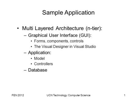 Sample Application Multi Layered Architecture (n-tier): –Graphical User Interface (GUI): Forms, components, controls The Visual Designer in Visual Studio.