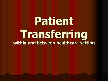 Patient Transferring within and between healthcare setting.