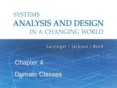Systems Analysis and Design in a Changing World, 6th Edition 1 Chapter 4 Domain Classes.