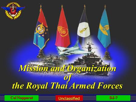 DJ-7 Unclassified Col Nopparat Mission and Organization of the Royal Thai Armed Forces.