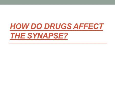 HOW DO DRUGS AFFECT THE SYNAPSE?. Psychoactive Drugs A psychoactive drugs is any chemical substance that changes brain function and results in alterations.