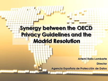 1 30 YEARS AFTER: THE IMPACT OF THE OECD PRIVACY GUIDELINES 10 March 2010 Spanish Data Protection Agency Synergy between the OECD Privacy Guidelines and.