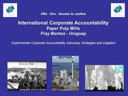 HRs - Env - Access to Justice International Corporate Accountability Paper Pulp Mills Fray Bentos - Uruguay Experimental Corporate Accountability Advocacy.