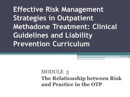 Effective Risk Management Strategies in Outpatient Methadone Treatment: Clinical Guidelines and Liability Prevention Curriculum MODULE 3 The Relationship.