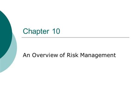 Chapter 10 An Overview of Risk Management. Contents 1. What is Risk? 2. Risk and Economic Decisions 3. The Risk-Management Process 4. The Three Dimensions.