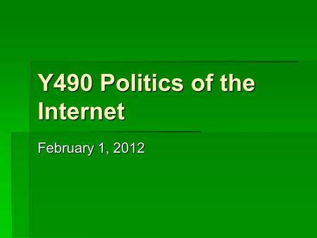 Y490 Politics of the Internet February 1, 2012. Digital Divide   Gap in computer and Internet use across various social groups   Who is included and.