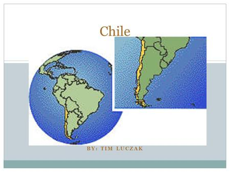 BY: TIM LUCZAK Chile. The Basics of Chile Chile is a long, narrow coastal strip in South America between the Andes Mountains to the east and the Pacific.