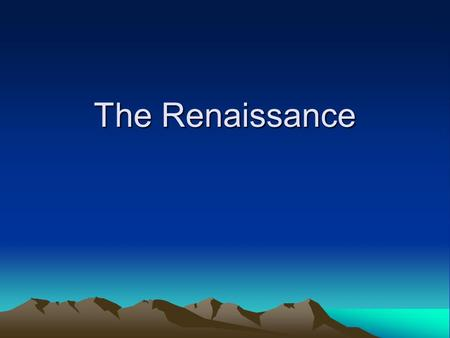 "The Renaissance. Renaissance Renaissance means ""rebirth"". Rebirth of Greek/Roman thought, art. 300 yrs, 1300- 1600 Began in N. Italy. Italy was the merchant."