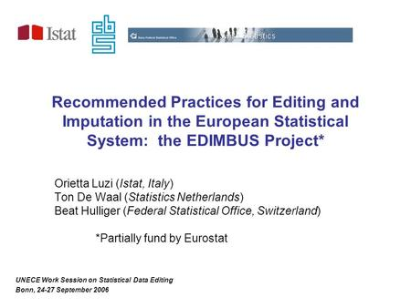 Recommended Practices for Editing and Imputation in the European Statistical System: the EDIMBUS Project* Orietta Luzi (Istat, Italy) Ton De Waal (Statistics.