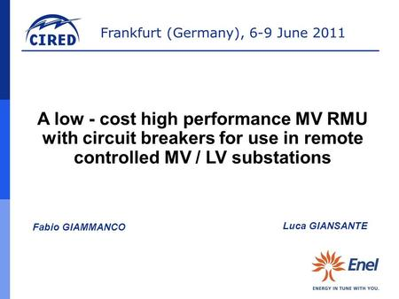 A low - cost high performance MV RMU with circuit breakers for use in remote controlled MV / LV substations Fabio GIAMMANCO Luca GIANSANTE 1 1.