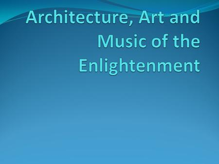 New Artistic Styles Neoclassical Style emerges (Art, Architecture,& Music) Pre-Enlightenment art style is baroque—grand, ornate design Enlightenment style.