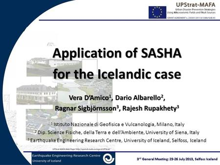 Application of SASHA for the Icelandic case Vera D'Amico 1, Dario Albarello 2, Ragnar Sigbjörnsson 3, Rajesh Rupakhety 3 1 Istituto Nazionale di Geofisica.