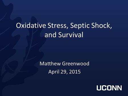 Oxidative Stress, Septic Shock, and Survival Matthew Greenwood April 29, 2015.